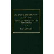 "The English Enlightenment Reads Ovid: Dryden and Jacob Tonson's 1717 ""Metamorphoses"" (BOK)"