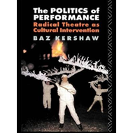 The Politics of Performance: Radical Theatre as Cultural Intervention (BOK)