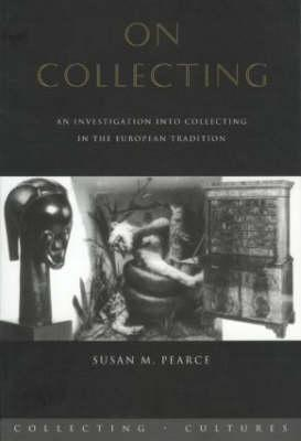 On Collecting: An Investigation into Collecting in the European Tradition (BOK)