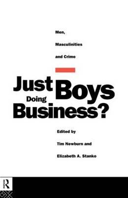 Just Boys Doing Business?: Men, Masculinities and Crime (BOK)