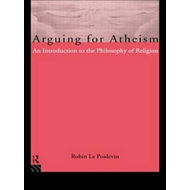 Arguing for Atheism: Introduction to the Philosophy of Religion (BOK)
