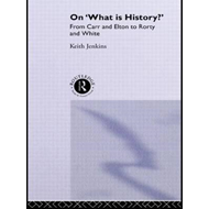On What is History?: From Carr and Elton to Rorty and White (BOK)