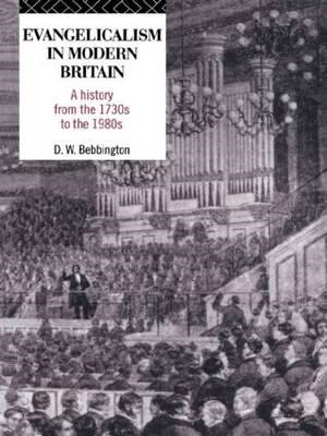 Evangelicalism in Modern Britain: A History from the 1730's to the 1980's (BOK)
