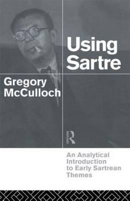 Using Sartre: An Analytical Introduction to Early Sartrean Themes (BOK)
