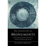 The Significance of Monuments: On the Shaping of Human Experience in Neolithic and Bronze Age Europe (BOK)
