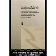 Education and Training for Development in East Asia: The Political Economy of Skill Formation in New (BOK)