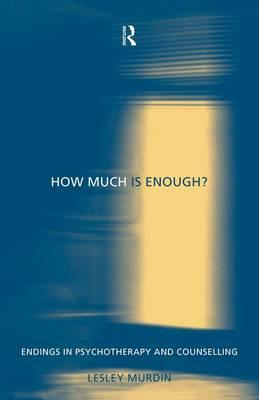 How Much is Enough?: Endings in Psychotherapy and Counselling (BOK)
