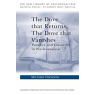 The Dove That Returns, the Dove That Vanishes: Paradox and Creativity in Psychoanalysis (BOK)