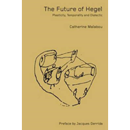 The Future of Hegal: Plasticity, Temporality and Dialectic (BOK)