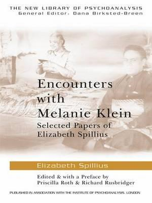 Encounters with Melanie Klein: Selected Papers of Elizabeth Spillius: v. 10 (BOK)