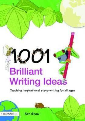 1001 Brilliant Writing Ideas: Teaching Inspirational Story-writing for All Ages (BOK)