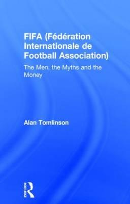 FIFA (Federation Internationale De Football Association): The Men, the Myths and the Money (BOK)