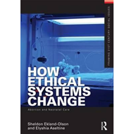 How Ethical Systems Change: Abortion and Neonatal Care (BOK)
