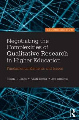 Negotiating the Complexities of Qualitative Research in Higher Education: Fundamental Elements and I (BOK)