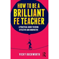 How to be a Brilliant FE Teacher (BOK)
