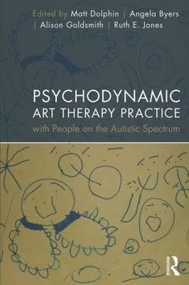 Psychodynamic Art Therapy Practice with People on the Autist (BOK)