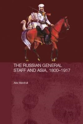 Russian General Staff and Asia, 1860-1917 (BOK)