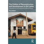 The Politics of Reconstruction and Development in Sri Lanka: Transnational Commitments to Social Cha (BOK)