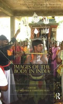 Images of the Body in India: South Asian and European Perspectives on Rituals and Performativity (BOK)