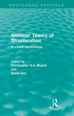 Giddens' Theory of Structuration: A Critical Appreciation (BOK)