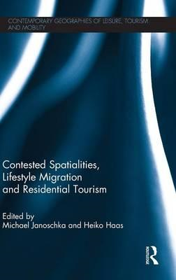Contested Spatialities, Lifestyle Migration and Residential Tourism (BOK)