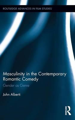 Masculinity in the Contemporary Romantic Comedy: Gender as Genre (BOK)