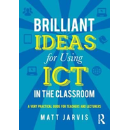 Brilliant Ideas for Using ICT in the Classroom (BOK)