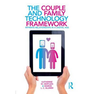 The Couple and Family Technology Framework: Intimate Relationships in a Digital Age (BOK)
