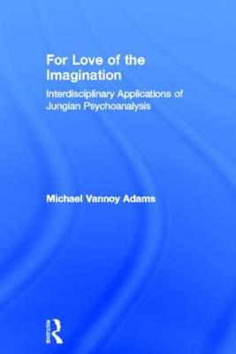 For Love of the Imagination: Interdisciplinary Applications of Jungian Psychoanalysis (BOK)