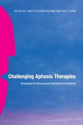Challenging Aphasia Therapies: Broadening the Discourse and Extending the Boundaries (BOK)