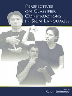 Perspectives on Classifier Constructions in Sign Languages (BOK)
