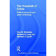 The Treadmill of Crime: Political Economy and Green Criminology (BOK)