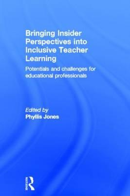 Bringing Insider Perspectives into Inclusive Teacher Learning: Potentials and Challenges for Educati (BOK)