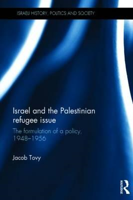 Israel and the Palestinian Refugee Issue: The Formulation of Policy, 1948-1956 (BOK)