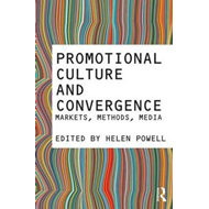 Promotional Culture and Convergence: Markets, Methods, Media (BOK)