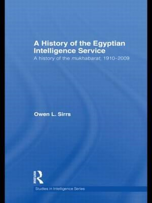 The Egyptian Intelligence Service: A History of the Mukhabarat, 1910-2009 (BOK)