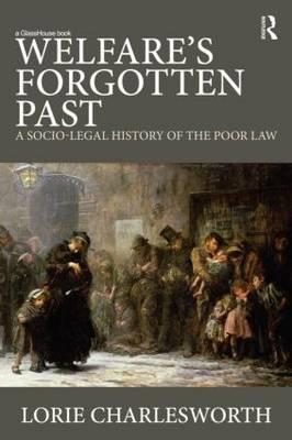 Welfare's Forgotten Past: A Socio-Legal History of the Poor Law (BOK)