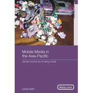 Mobile Media in the Asia-Pacific: Gender and the Art of Being Mobile (BOK)