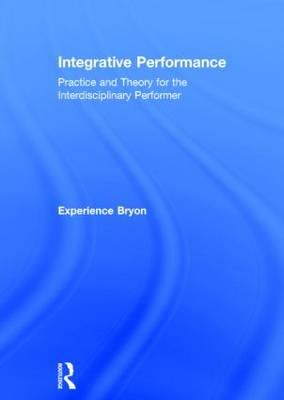 Integrative Performance: Practice and Theory for the Interdisciplinary Performer (BOK)