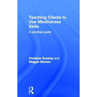 Teaching Clients to Use Mindfulness Skills: A Practical Guide (BOK)