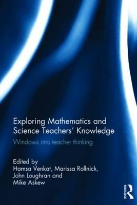 Exploring Mathematics and Science Teachers' Knowledge: Windows into Teacher Thinking (BOK)