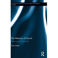 The Memory of Sound: Preserving the Sonic Past (BOK)