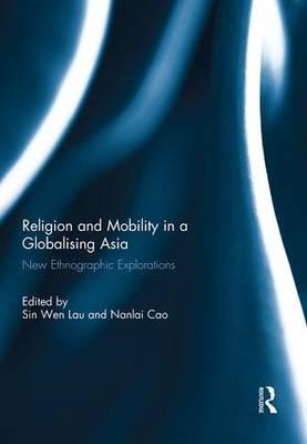 Religion and Mobility in a Globalising Asia: New Ethnographic Explorations (BOK)