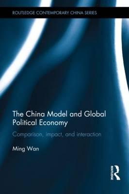 The China Model and Global Political Economy: Comparison, Impact, and Interaction (BOK)