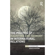 The Politics of Haunting and Memory in International Relations (BOK)