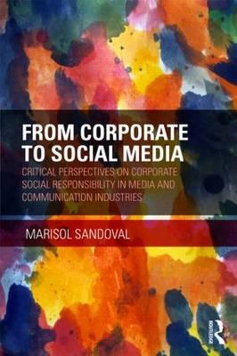 From Corporate to Social Media: Critical Perspectives on Corporate Social Responsibility in Media an (BOK)