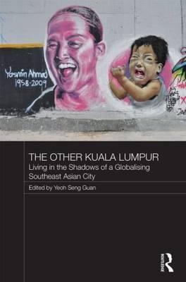 The Other Kuala Lumpur: Living in the Shadows of a Globalising Southeast Asian City (BOK)