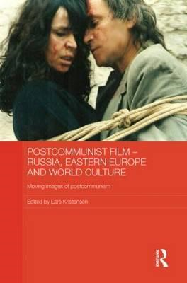 Postcommunist Film - Russia, Eastern Europe and World Culture: Moving Images of Postcommunism (BOK)