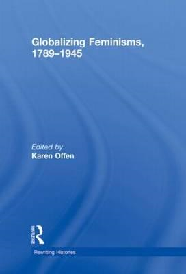 Globalizing Feminisms, 1789- 1945 (BOK)