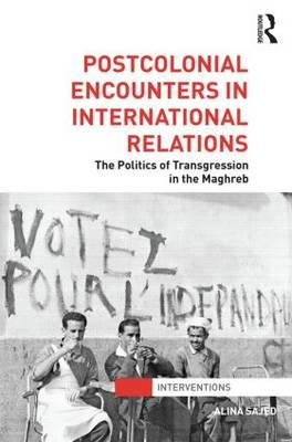 Postcolonial Encounters in International Relations: The Politics of Transgression in the Maghreb (BOK)